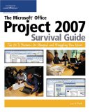 Microsoft Project Survival Guide 2007 The Go-To Resource for Stumped and Struggling New Users 1st 2007 9781598632842 Front Cover