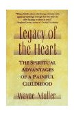 Legacy of the Heart The Spiritual Advantage of a Painful Childhood 1993 9780671797843 Front Cover
