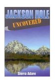 Jackson Hole Uncovered 1996 9781556224843 Front Cover