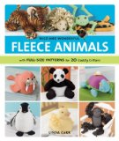 Wild and Wonderful Fleece Animals With Full-Size Patterns for 20 Cuddly Critters 2008 9781589233843 Front Cover