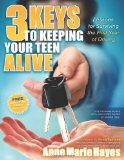 3 Keys to Keeping Your Teen Alive Lessons for Surviving the First Year of Driving 2011 9781600378843 Front Cover