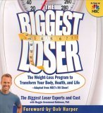 Biggest Loser The Weight Loss Program to Transform Your Body, Health, and Life--Adapted from NBC's Hit Show! 2005 9781594863844 Front Cover