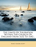 Limits of Toleration Within the Church of England from 1632 To 1642 2012 9781276433846 Front Cover