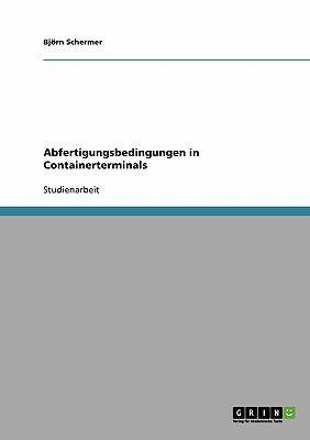 ABFERTIGUNGSBEDINGUNGEN IN CONTAINERTERMINALS 2007 9783638657846 Front Cover