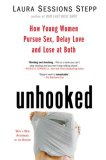 Unhooked How Young Women Pursue Sex, Delay Love and Lose at Both 1st 2008 9781594482847 Front Cover
