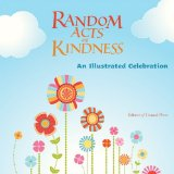 Random Acts of Kindness An Illustrated Celebration (Treat People with Kindness, for Fans of Chicken Soup for the Soul) 2010 9781573244848 Front Cover