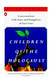 Children of the Holocaust Conversations with Sons and Daughters of Survivors 1st 1988 9780140112849 Front Cover