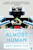 Almost Human Making Robots Think 1st 2009 9780393336849 Front Cover