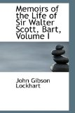 Memoirs of the Life of Sir Walter Scott, Bart: 2008 9780554610849 Front Cover