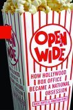 Open Wide How Hollywood Box Office Became a National Obsession 1st 2006 9781401359850 Front Cover