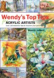 Wendy's Top Tips for Acrylic Artists Over 130 Essential Tips to Improve Your Painting 2011 9781844484850 Front Cover