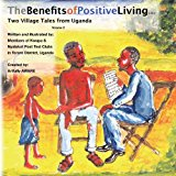 Benefits of Positive Living Two Village Tales from Uganda 2013 9781482526851 Front Cover