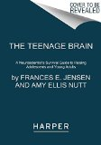 Teenage Brain A Neuroscientist's Survival Guide to Raising Adolescents and Young Adults 2016 9780062067852 Front Cover