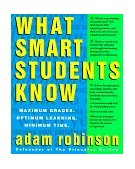 What Smart Students Know Maximum Grades. Optimum Learning. Minimum Time 1993 9780517880852 Front Cover