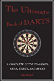 Ultimate Book of Darts A Complete Guide to Games, Gear, Terms, and Rules 2013 9781620877852 Front Cover