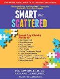 """Smart but Scattered: The Revolutionary """"Executive Skills"""" Approach to Helping Kids Reach Their Potential 2012 9781452608853 Front Cover"""