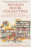 Modern Book Collecting A Basic Guide to All Aspects of Book Collecting: What to Collect, Who to Buy from, Auctions, Bibliographies, Care, Fakes and Forgeries, Investments, Donations, Definitions, and More 2010 9781602399853 Front Cover