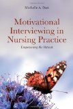 Motivational Interviewing in Nursing Practice Empowering the Patient 2010 9780763773854 Front Cover