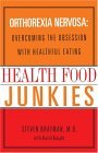 Health Food Junkies The Rise of Orthorexia Nervosa - the Health Food Eating Disorder 1st 2004 9780767905855 Front Cover