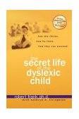 Secret Life of the Dyslexic Child How She Thinks. How He Feels. How They Can Succeed 1st 2004 Revised 9781579549855 Front Cover