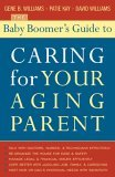 Baby Boomer's Guide to Caring for Your Aging Parent 2005 9781589791855 Front Cover