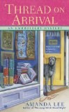 Thread on Arrival An Embroidery Mystery 2012 9780451238856 Front Cover