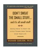 Don't Sweat the Small Stuff ... and It's All Small Stuff Simple Ways to Keep the Little Things from Taking over Your Life 1997 9780786881857 Front Cover