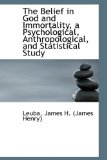 Belief in God and Immortality, a Psychological, Anthropological, and Statistical Study 2009 9781113187857 Front Cover