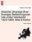 Historisk �fversigt �fver Sveriges Bef�stningsv�s Nde under Tidsskedet 1523-1899 Med 8 Kartor 2011 9781241558857 Front Cover