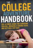 College Adventure Handbook The Ultimate Guide for Surviving College, Building a Strong Faith, and Getting a Hot Date 2011 9780310670858 Front Cover