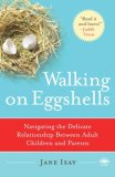 Walking on Eggshells Navigating the Delicate Relationship Between Adult Children and Parents 2008 9780767920858 Front Cover