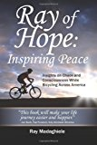 Ray of Hope Inspiring Peace - Insights on Chaos and Consciousness While Bicycling Across America 2012 9781478357858 Front Cover