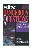 Six Dangerous Questions to Transform Your View of the World 1st 1996 9780830816859 Front Cover
