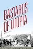 Bastards of Utopia Living Radical Politics after Socialism 2015 9780253015860 Front Cover