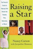 Raising a Star The Parent's Guide to Helping Kids Break into Theater, Film, Television, or Music 2005 9780312329860 Front Cover