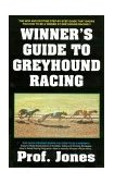 Winner's Guide to Greyhound Racing, 3rd Edition 3rd 2003 9781580420860 Front Cover