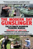 Modern Day Gunslinger The Ultimate Handgun Training Manual 2010 9781602399860 Front Cover