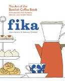 Fika The Art of the Swedish Coffee Break, with Recipes for Pastries, Breads, and Other Treats [a Baking Book] 2015 9781607745860 Front Cover