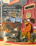 Japanned Papier M�ch� and Tinware C. 1740-1940 2012 9781851496860 Front Cover