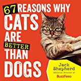 67 Reasons Why Cats Are Better Than Dogs 1st 2014 9781426213861 Front Cover
