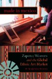 Made in Mexico Zapotec Weavers and the Global Ethnic Art Market 1st 2008 9780253219862 Front Cover