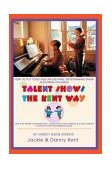 Talent Shows the Kent Way How to Put Together an Exciting, Entertaining Show Featuring Children 2003 9780595294862 Front Cover