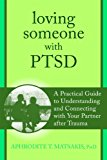 Loving Someone with PTSD A Practical Guide to Understanding and Connecting with Your Partner 2014 9781608827862 Front Cover