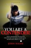 You Are a Contender! Build Emotional Muscle to Perform Better and Achieve More in Business, Sports and Life 2009 9781600376863 Front Cover