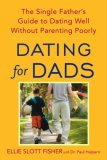 Dating for Dads The Single Father's Guide to Dating Well Without Parenting Poorly 2008 9780553384864 Front Cover