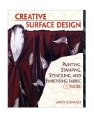 Creative Surface Design Painting, Stamping, Stenciling, and Embossing Fabr 2002 9781561584864 Front Cover