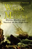 Wreck of the Medusa Mutiny, Murder, and Survival on the High Seas 2007 9781602391864 Front Cover