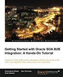 Getting Started with Oracle Soa B2b Integraton A Hands-On Tutorial 2013 9781849688864 Front Cover