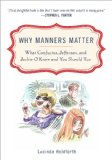 Why Manners Matter What Confucius, Jefferson, and Jackie O Knew and You Should Too 2010 9780452295865 Front Cover