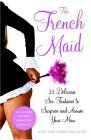 French Maid And 21 More Naughty Sex Fantasies to Surprise and Arouse Your Man 2004 9780767917865 Front Cover